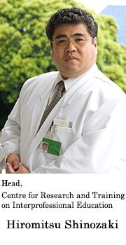 Hiromitsu SHINOZAKI, MD, Ph.D. Head Centre for Research and Training on Interprofessional Education